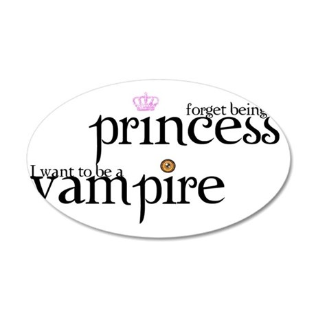 2-forget princess, I want to 35x21 Oval Wall Decal