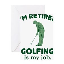 Golfing Is My Job Greeting Card