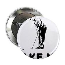 "Take Me Golfing 2.25"" Button"