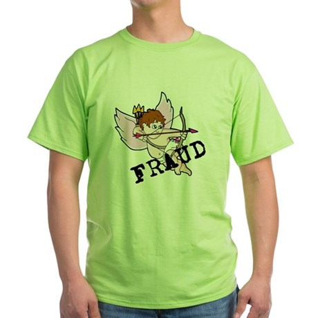Cupid is a FRAUD! Green T-Shirt