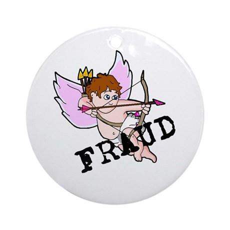 Cupid is a FRAUD! Ornament (Round)