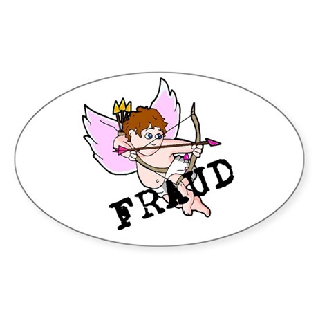 Cupid is a FRAUD! Oval Sticker