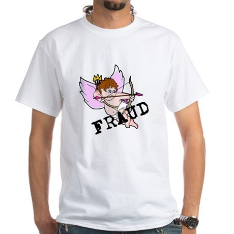 Cupid is a FRAUD! White T-Shirt