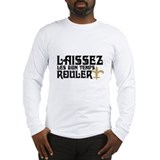 LAISSEZ LES BON TEMPS ROULER! Long Sleeve T-Shirt
