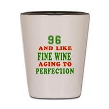 Funny 96 And Like Fine Wine Birthday Shot Glass