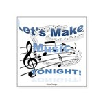 Let's make music tonight Square Sticker 3