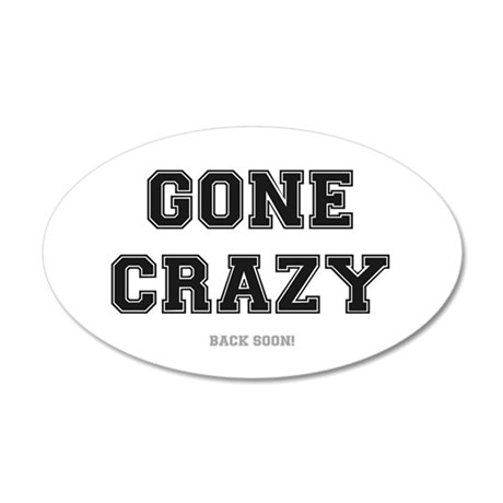 GONE CRAZY - BACK SOON 20x12 Oval Wall Decal