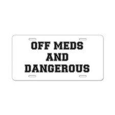 OFF MEDS AND DANGEROUS Aluminum License Plate
