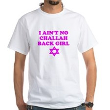 CHALLAH BACK GIRL AIN'T NO HO Shirt