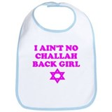CHALLAH BACK GIRL AIN'T NO HO Bib
