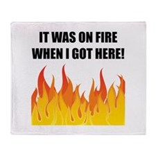 On Fire When Got Here Throw Blanket