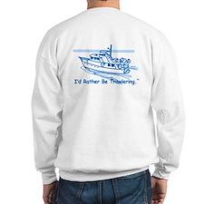 I'd Rather Be Trawlering Sweatshirt