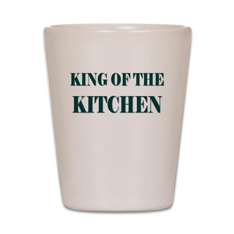 KING OF THE KITCHEN Shot Glass