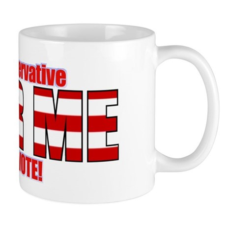 "I'm Conservative and I VOTE! ""Fear Me"" Mug"