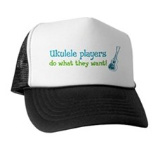 ukulele players do what they want! Trucker Hat