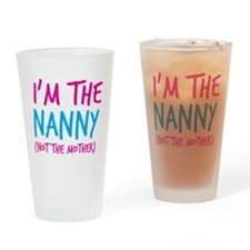 Im the NANNY not the mother Drinking Glass