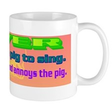 NEVER try to teach a pig to sing(bumper Mug