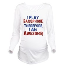 I Play Saxophone Long Sleeve Maternity T-Shirt