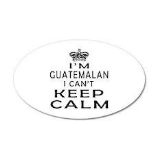 I Am Guatemalan I Can Not Keep Calm 20x12 Oval Wal