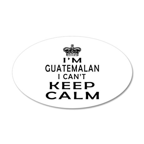 I Am Guatemalan I Can Not Keep Calm 35x21 Oval Wal