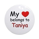 My heart belongs to taniya Ornament (Round)