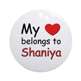My heart belongs to shaniya Ornament (Round)