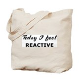 Today I feel reactive Tote Bag