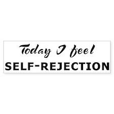 Today I feel self-rejection Bumper Bumper Sticker