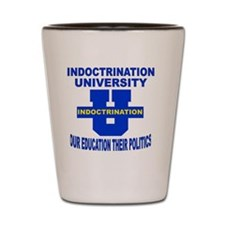 INDOCTRINATION UNIVERSITY OUR EDUCATION Shot Glass