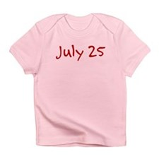 """July 25"" printed on a Infant T-Shirt"