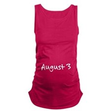"""August 3"" printed on a Maternity Tank Top"