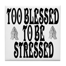TOO BLESSED TO BE STRESSED Tile Coaster