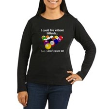 I Could Live Without Billiards Long Sleeve T-Shirt