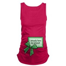 I already have my present - Green Maternity Tank T