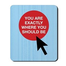 You Are Exactly Where You Should Be Mousepad