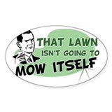 Lawn Won't Mow Itself Oval Decal