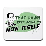 Lawn Won't Mow Itself Mousepad
