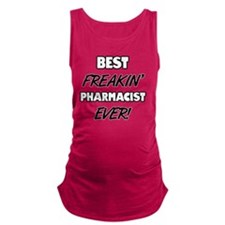 Best Freakin' Pharmacist Ever Maternity Tank Top