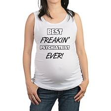 Best Freakin' Psychiatrist Ever Maternity Tank Top