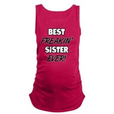 Best Freakin' Sister Ever Maternity Tank Top