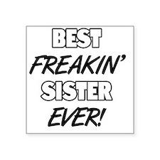 "Best Freakin' Sister Ever Square Sticker 3"" x 3"""
