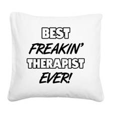 Best Freakin' Therapist Ever Square Canvas Pillow