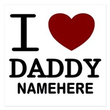 Personalized Name I Heart Daddy 5.25 x 5.25 Flat C