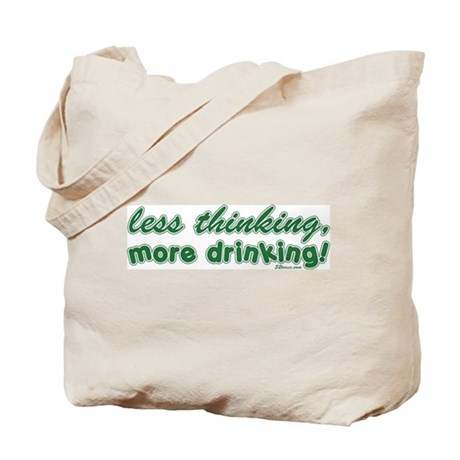 Less Thinking More Drinking Tote Bag