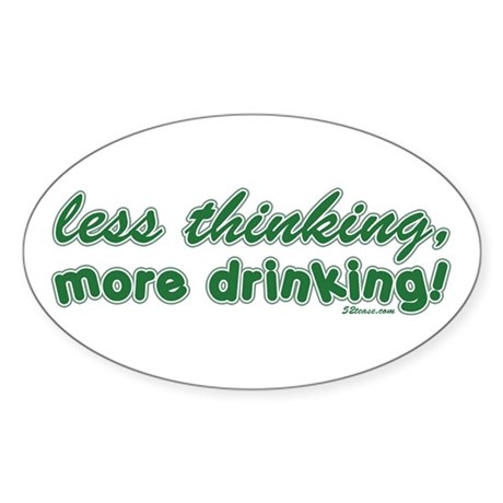Less Thinking More Drinking Oval Sticker