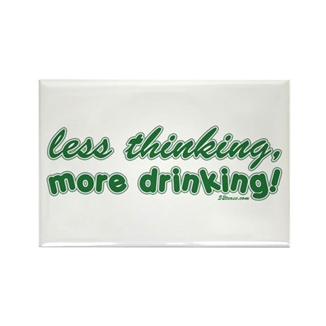 Less Thinking More Drinking Rectangle Magnet