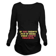 Dont Touch It Long Sleeve Maternity T-Shirt