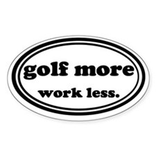 Golf More Work Less Decal