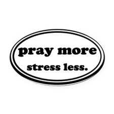 Pray More Stress Less Oval Car Magnet