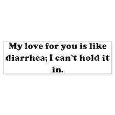My love for you is like diarr Bumper Bumper Sticker